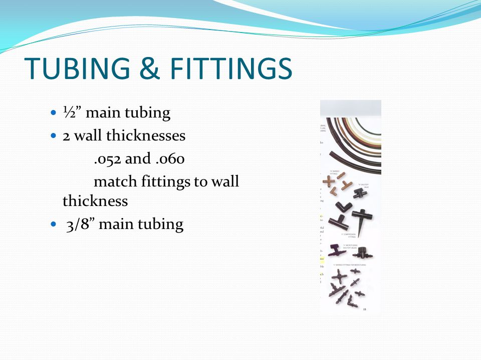 "TUBING & FITTINGS ½"" main tubing 2 wall thicknesses.052 and.060 match fittings to wall thickness 3/8"" main tubing"