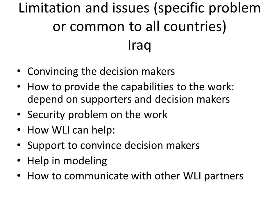 Limitation and issues (specific problem or common to all countries) Iraq Convincing the decision makers How to provide the capabilities to the work: d