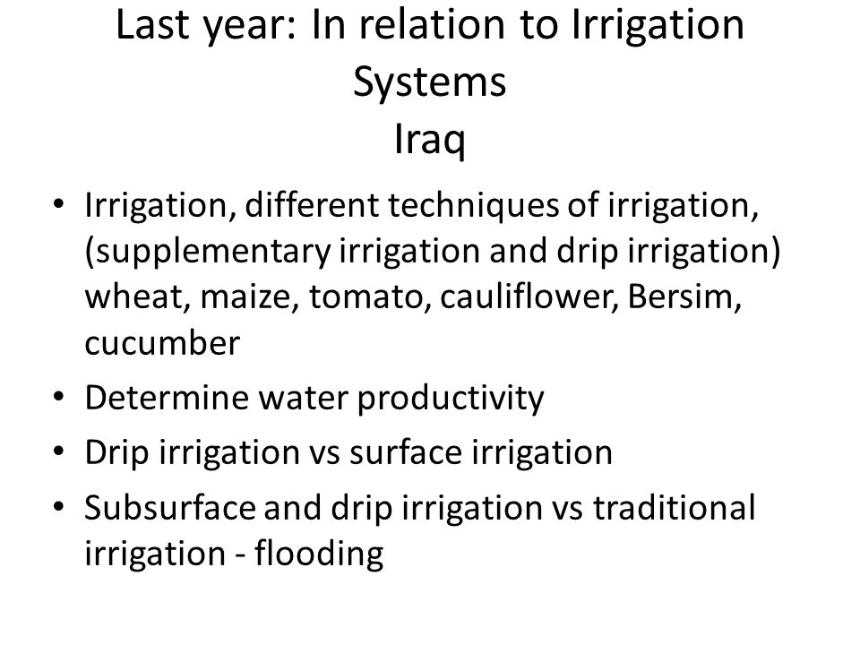 Last year: In relation to Irrigation Systems Iraq Irrigation, different techniques of irrigation, (supplementary irrigation and drip irrigation) wheat