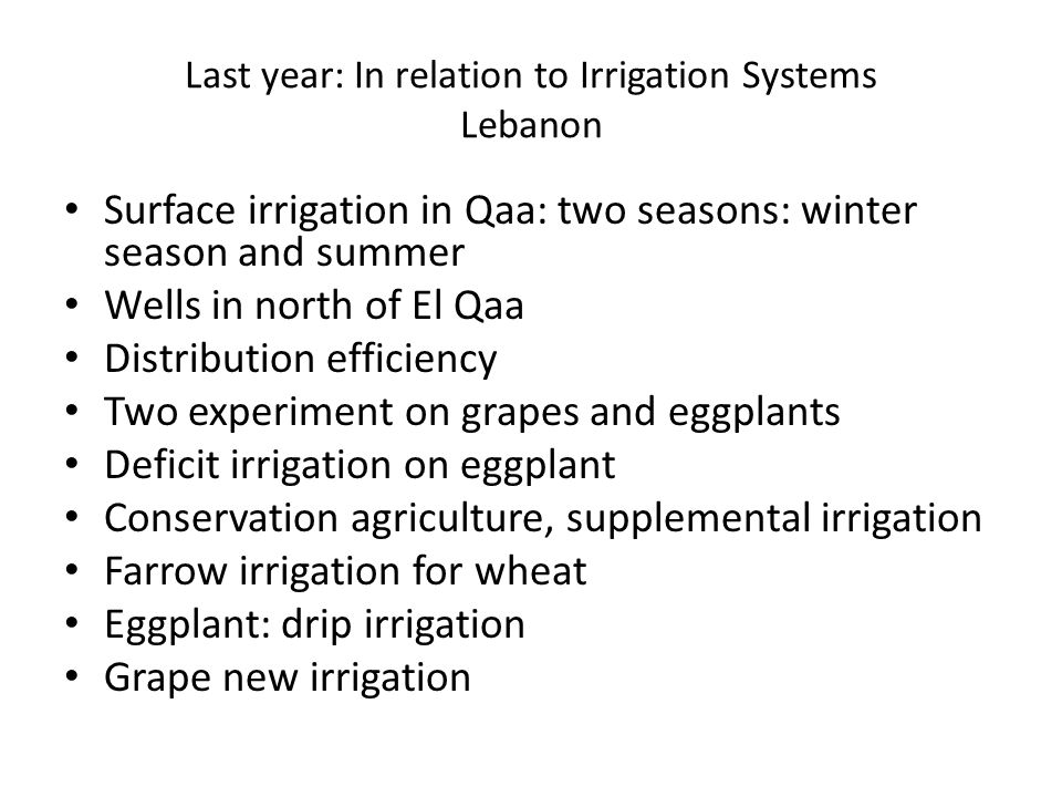 Surface irrigation in Qaa: two seasons: winter season and summer Wells in north of El Qaa Distribution efficiency Two experiment on grapes and eggplan
