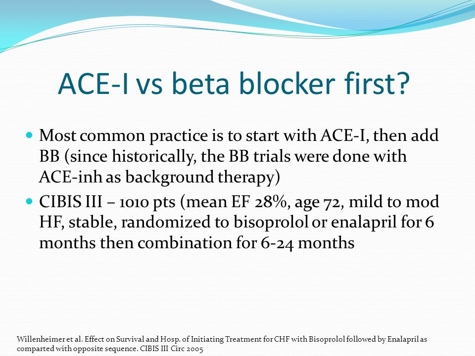 ACE-I vs beta blocker first.