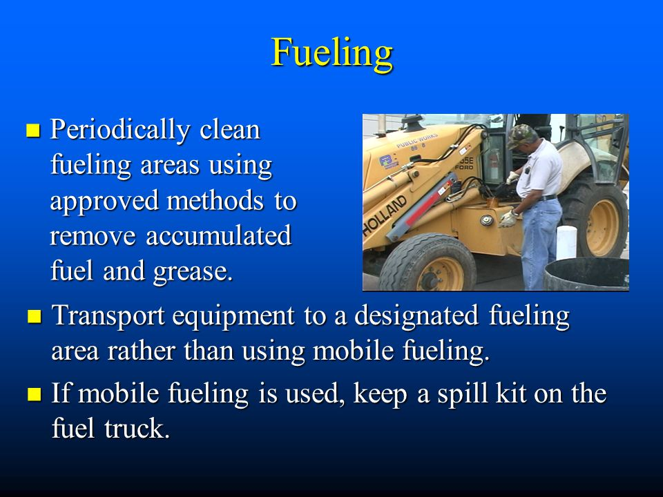 Fueling Periodically clean fueling areas using approved methods to remove accumulated fuel and grease.