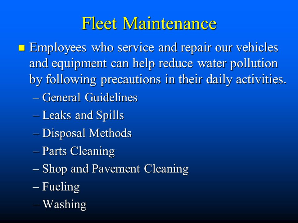 Fleet Maintenance Employees who service and repair our vehicles and equipment can help reduce water pollution by following precautions in their daily activities.