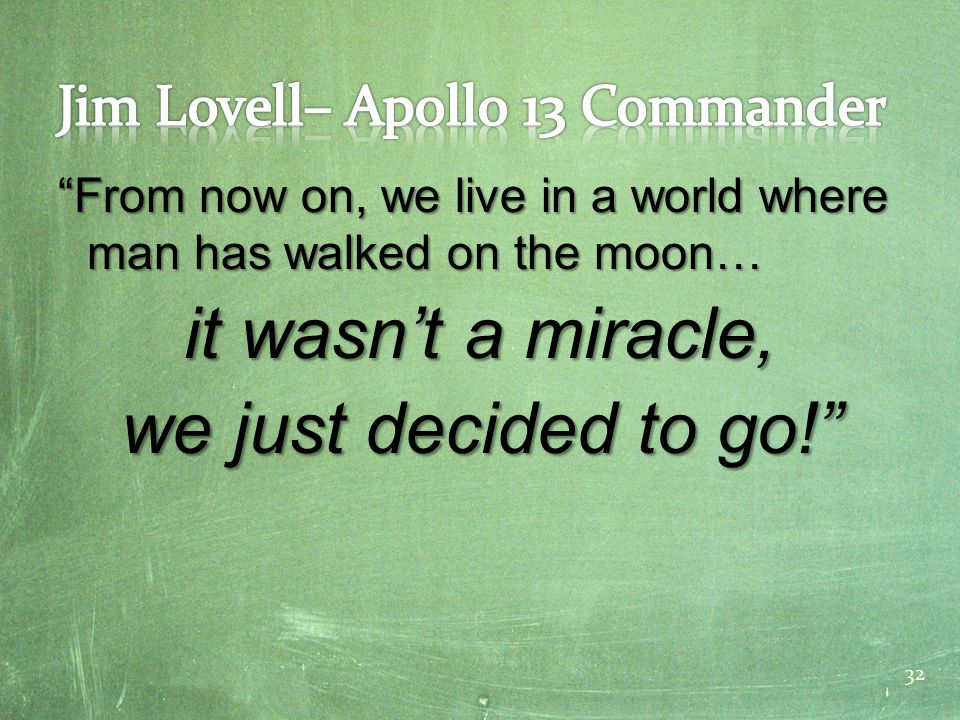 From now on, we live in a world where man has walked on the moon… it wasn't a miracle, we just decided to go! 32