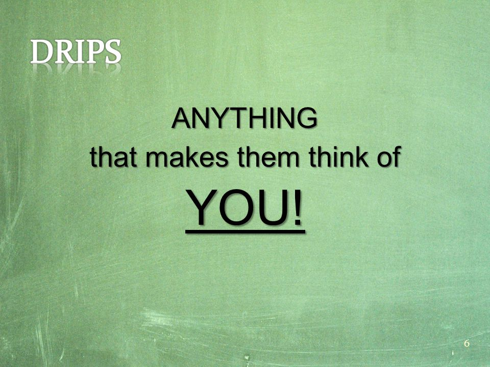 ANYTHING that makes them think of YOU! 6