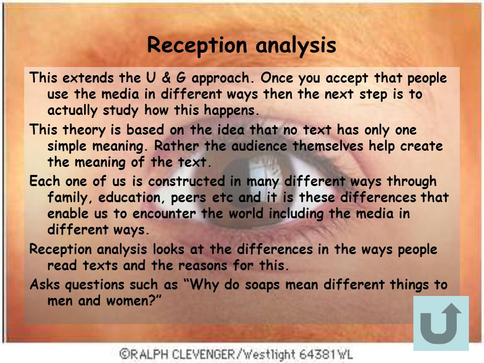 Reception analysis This extends the U & G approach.
