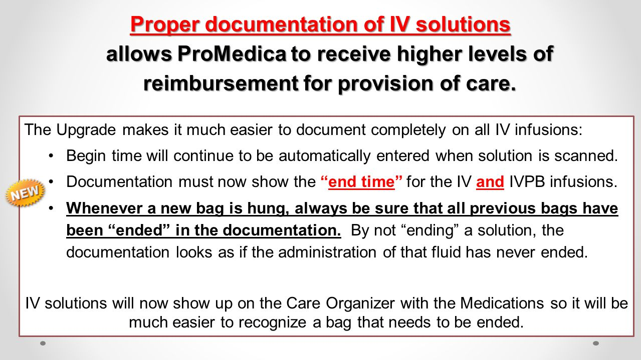 Proper documentation of IV solutions allows ProMedica to receive higher levels of reimbursement for provision of care. The Upgrade makes it much easie