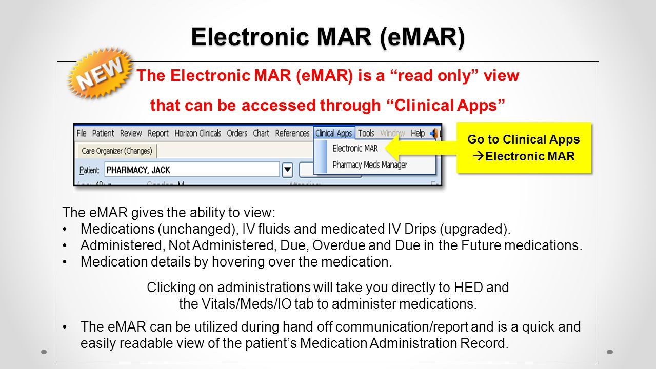 """Electronic MAR (eMAR) The Electronic MAR (eMAR) is a """"read only"""" view that can be accessed through """"Clinical Apps"""" The eMAR gives the ability to view:"""