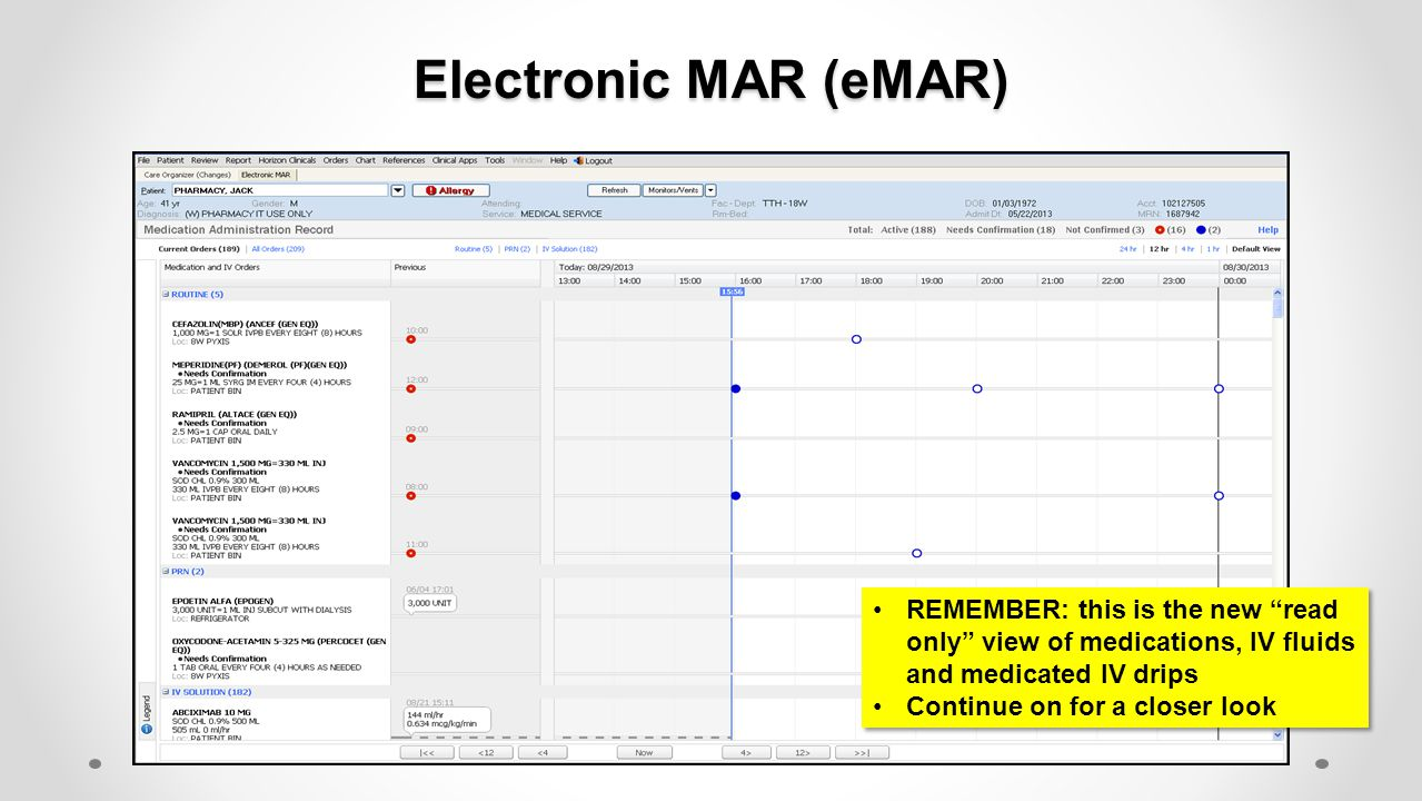 """Electronic MAR (eMAR) REMEMBER: this is the new """"read only"""" view of medications, IV fluids and medicated IV drips Continue on for a closer look REMEMB"""