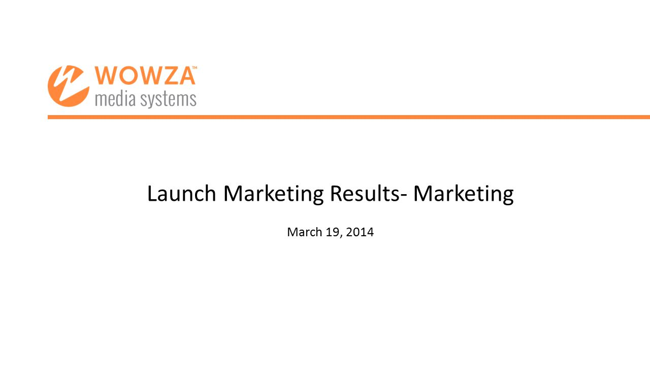 Launch Marketing Results- Marketing March 19, 2014
