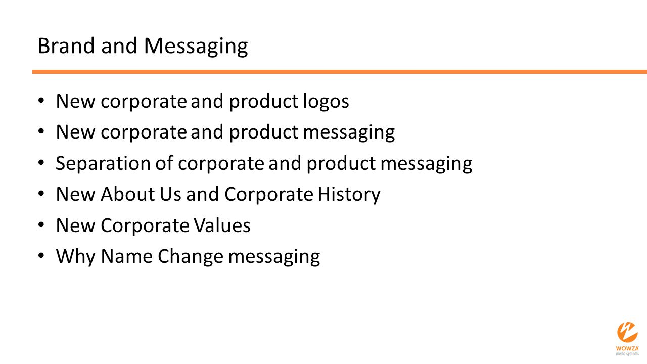 Brand and Messaging New corporate and product logos New corporate and product messaging Separation of corporate and product messaging New About Us and