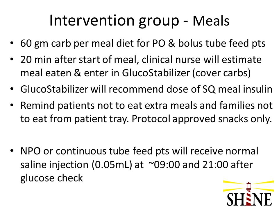 Intervention group - Meals 60 gm carb per meal diet for PO & bolus tube feed pts 20 min after start of meal, clinical nurse will estimate meal eaten &