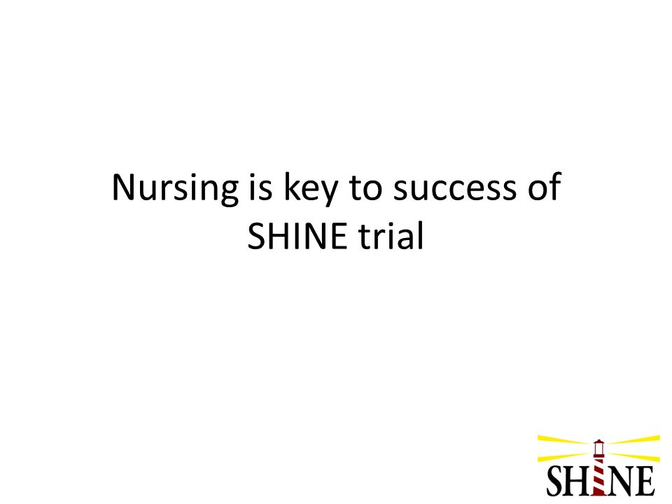 Nursing is key to success of SHINE trial