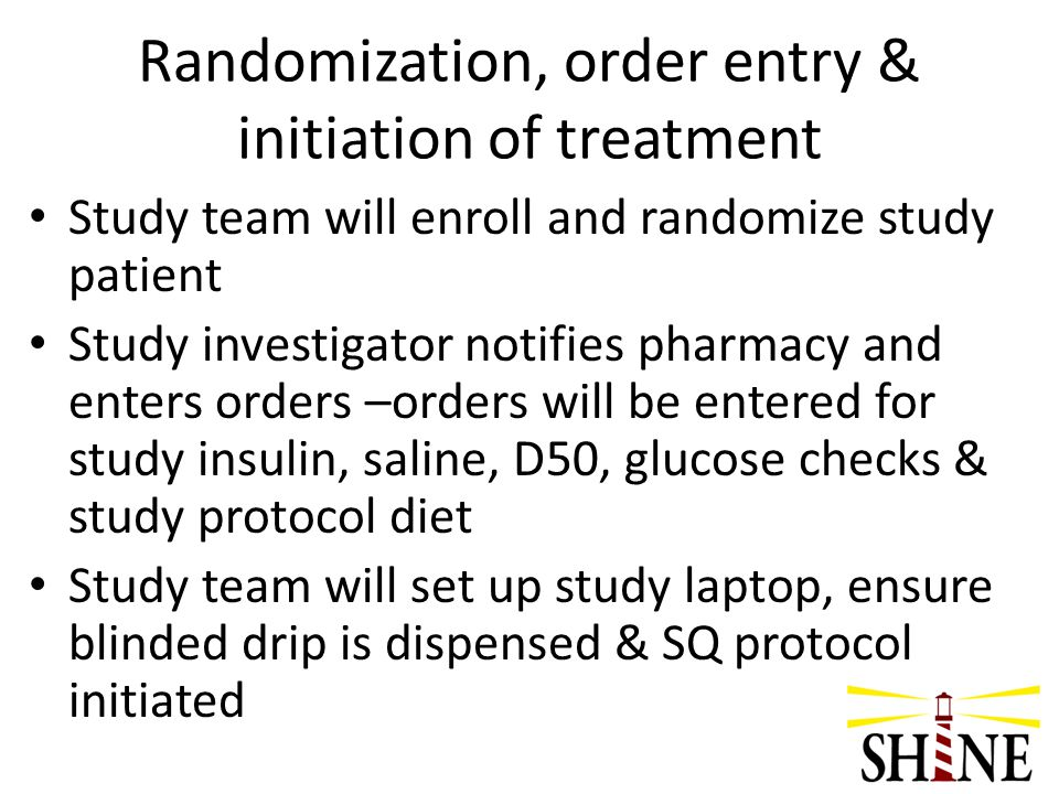 Randomization, order entry & initiation of treatment Study team will enroll and randomize study patient Study investigator notifies pharmacy and enter