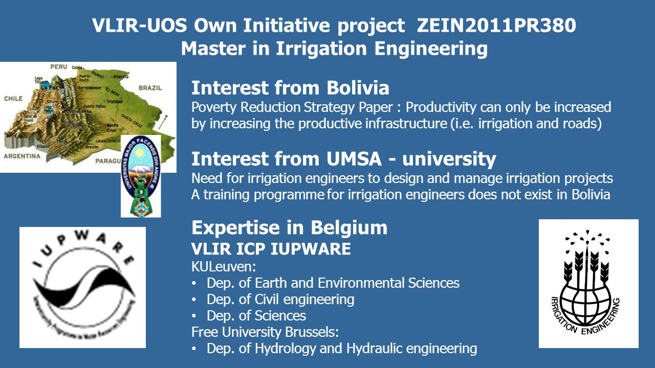 VLIR-UOS Own Initiative project ZEIN2011PR380 Master in Irrigation Engineering Interest from Bolivia Poverty Reduction Strategy Paper : Productivity can only be increased by increasing the productive infrastructure (i.e.