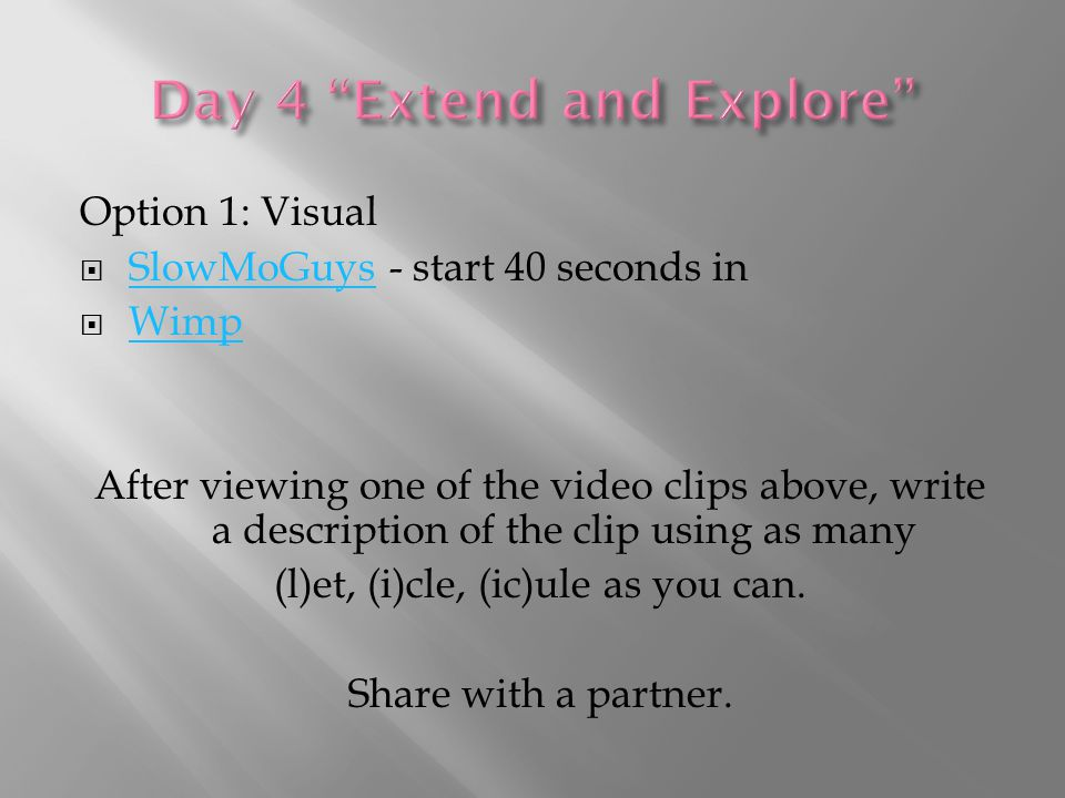Option 1: Visual  SlowMoGuys - start 40 seconds in SlowMoGuys  Wimp Wimp After viewing one of the video clips above, write a description of the clip