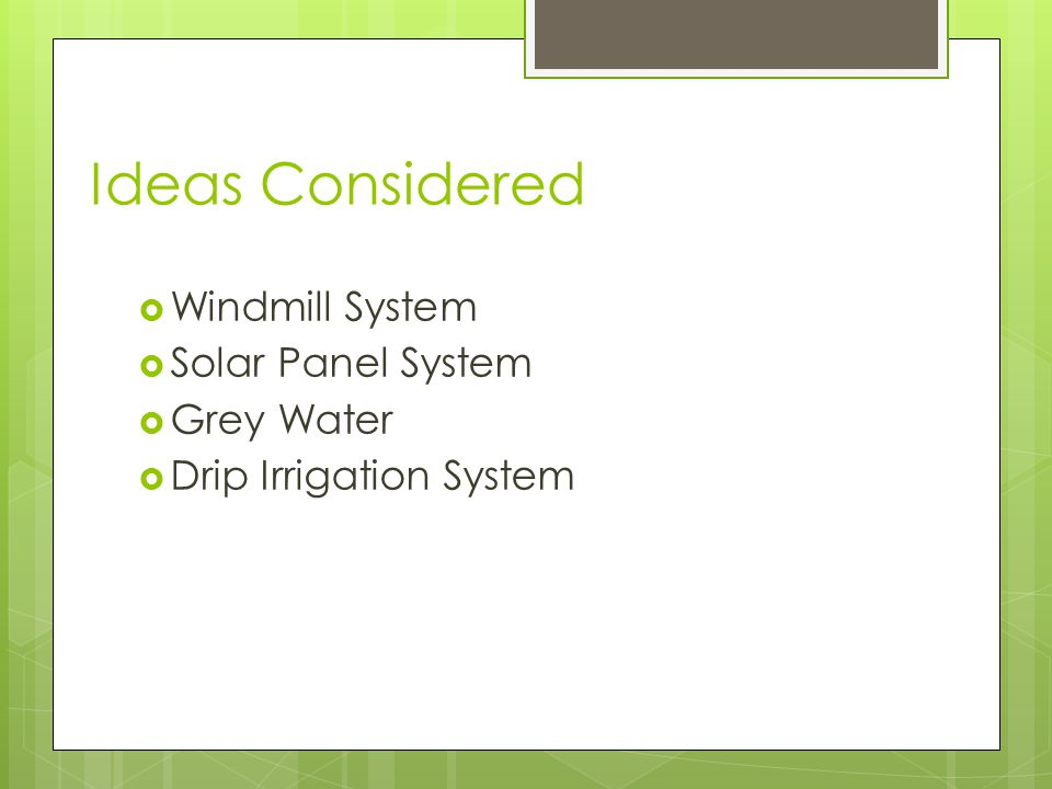 Evaluation: Windmill System  Cost: $4,340  Professional installation  Output 1000 watts  Minimum breeze of 3mph  No wind, no power  Guy wires needed