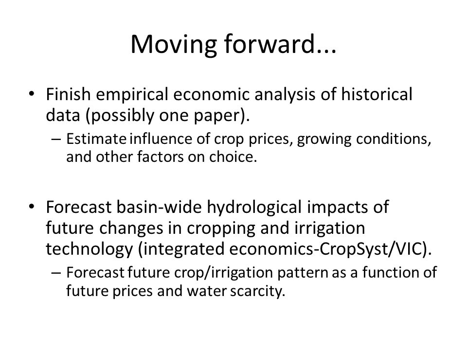Moving forward... Finish empirical economic analysis of historical data (possibly one paper). – Estimate influence of crop prices, growing conditions,