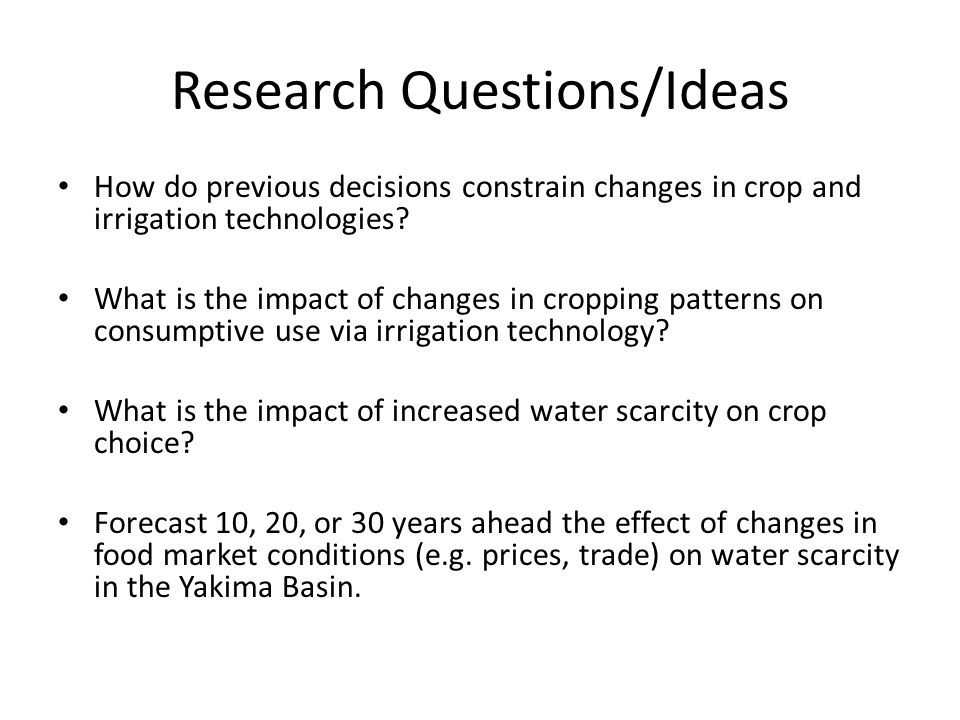 Research Questions/Ideas How do previous decisions constrain changes in crop and irrigation technologies.