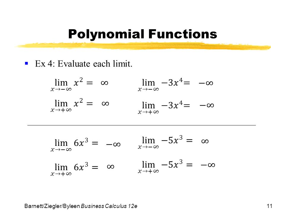 11 Polynomial Functions  Ex 4: Evaluate each limit. Barnett/Ziegler/Byleen Business Calculus 12e