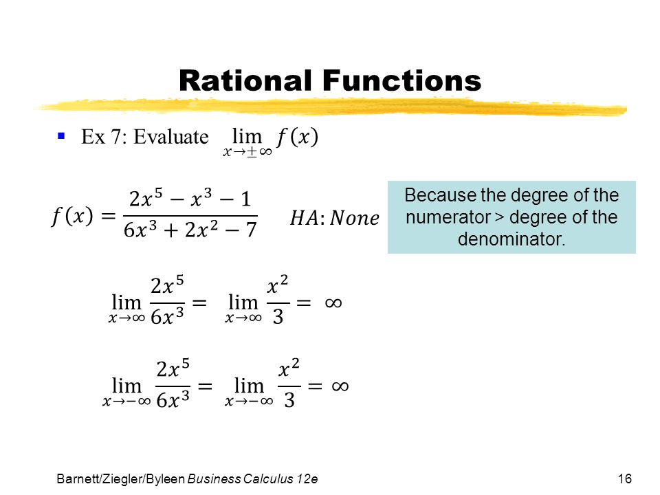 16 Rational Functions  Ex 7: Evaluate Barnett/Ziegler/Byleen Business Calculus 12e Because the degree of the numerator > degree of the denominator.