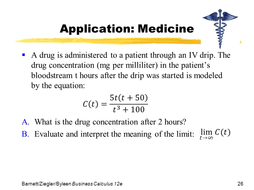 26 Application: Medicine  A drug is administered to a patient through an IV drip.
