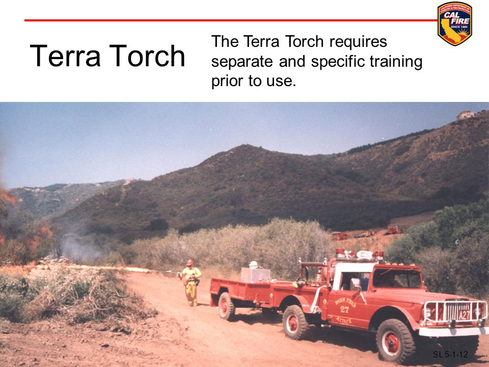 Terra Torch 4320.18 SL12 SL 5-1-12 The Terra Torch requires separate and specific training prior to use.