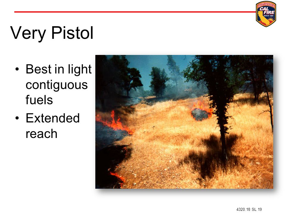 Very Pistol Best in light contiguous fuels Extended reach 4320.18 SL 19