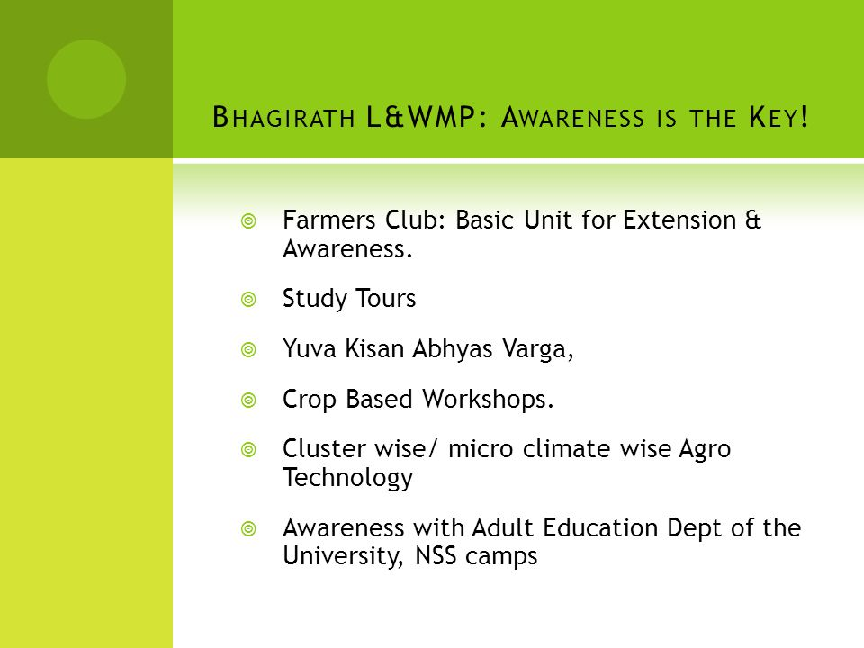 B HAGIRATH L&WMP: A WARENESS IS THE K EY . Farmers Club: Basic Unit for Extension & Awareness.