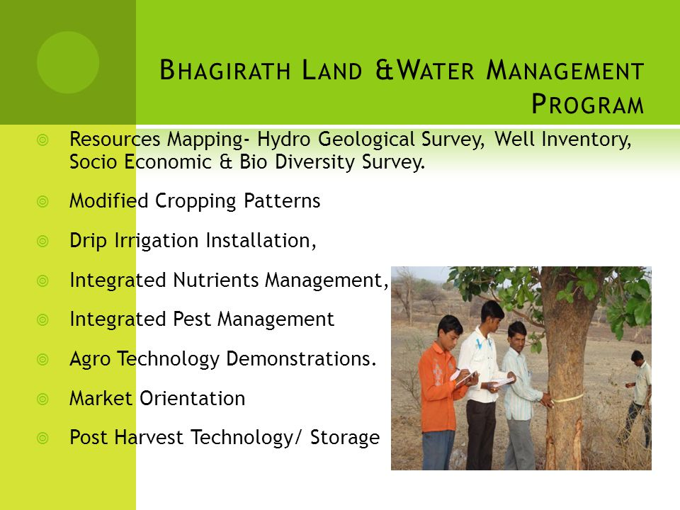 B HAGIRATH L AND &W ATER M ANAGEMENT P ROGRAM  Resources Mapping- Hydro Geological Survey, Well Inventory, Socio Economic & Bio Diversity Survey.