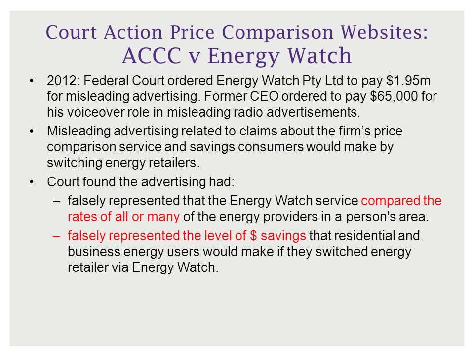 Court Action Price Comparison Websites: ACCC v Energy Watch 2012: Federal Court ordered Energy Watch Pty Ltd to pay $1.95m for misleading advertising.