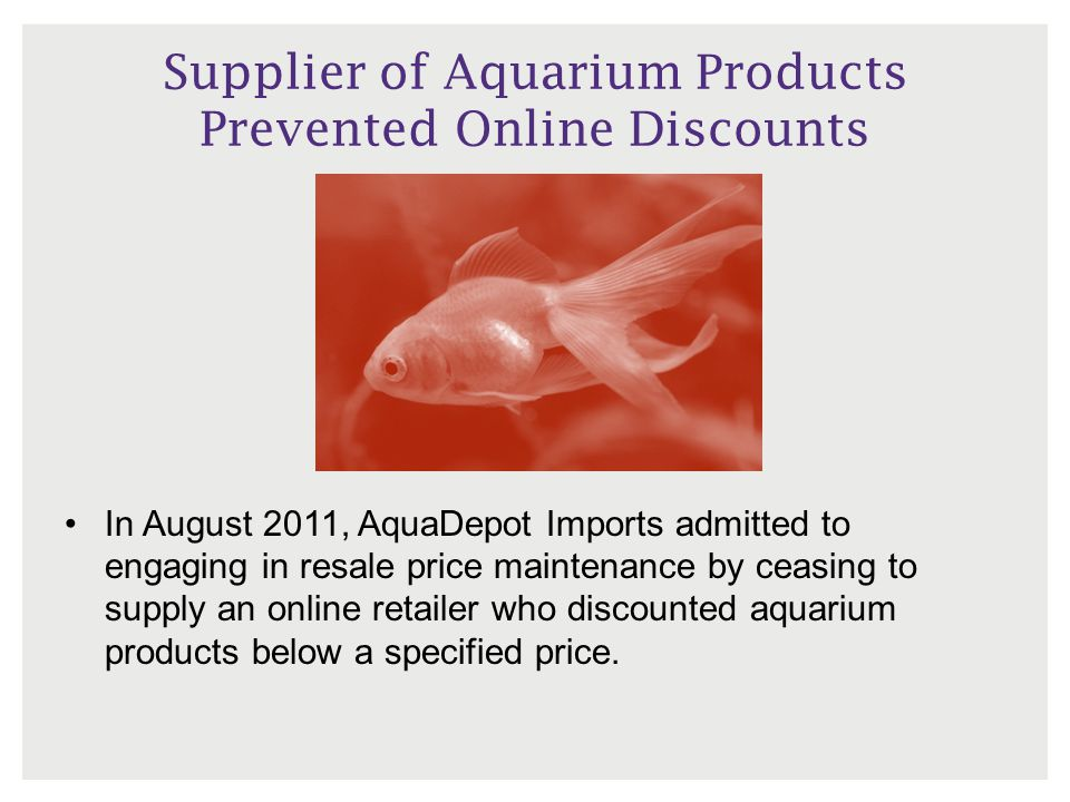Supplier of Aquarium Products Prevented Online Discounts In August 2011, AquaDepot Imports admitted to engaging in resale price maintenance by ceasing