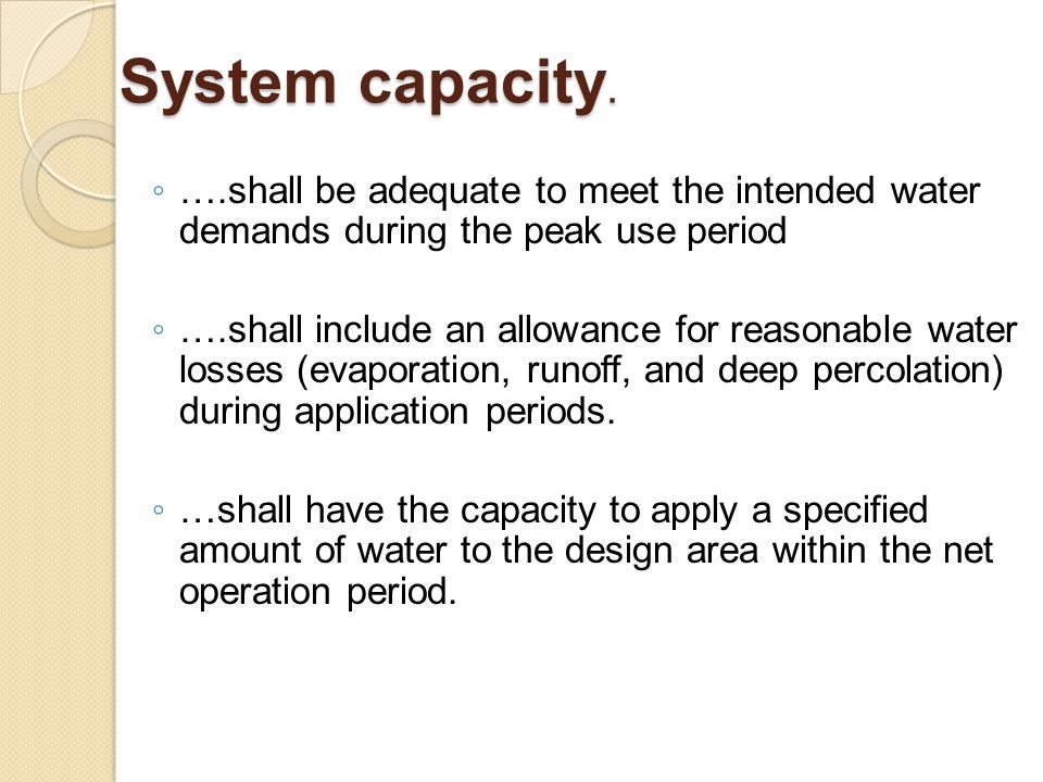 System capacity. ◦ ….shall be adequate to meet the intended water demands during the peak use period ◦ ….shall include an allowance for reasonable wat