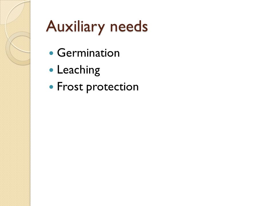Auxiliary needs Germination Leaching Frost protection