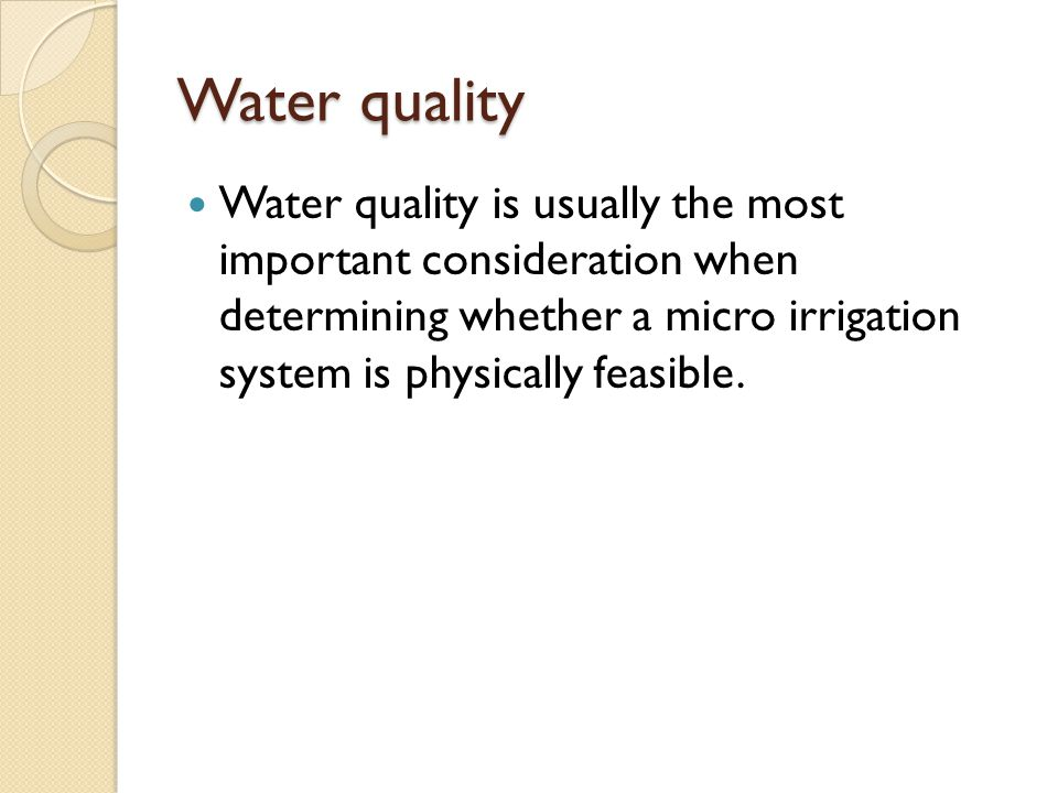 Water Source Well Water Physical particles such as sand, silt, gravel Chemical balance of carbonates/bicarbonates, iron, manganese, sulfate, etc.
