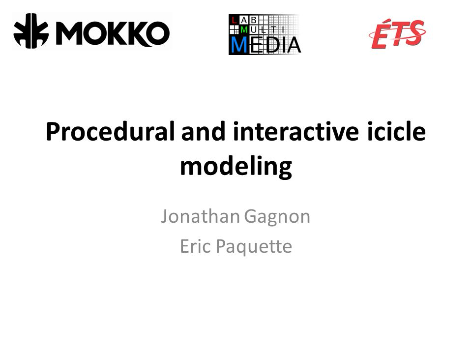 Procedural and interactive icicle modeling Jonathan Gagnon Eric Paquette