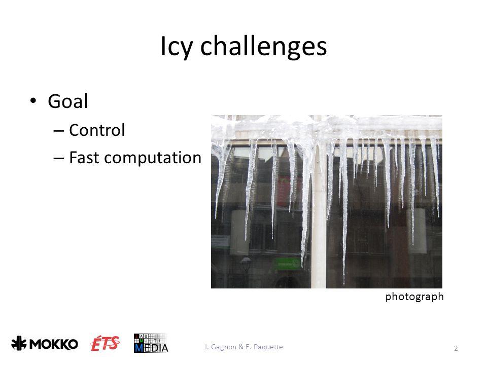 Icy challenges Goal – Control – Fast computation 2 J. Gagnon & E. Paquette photograph