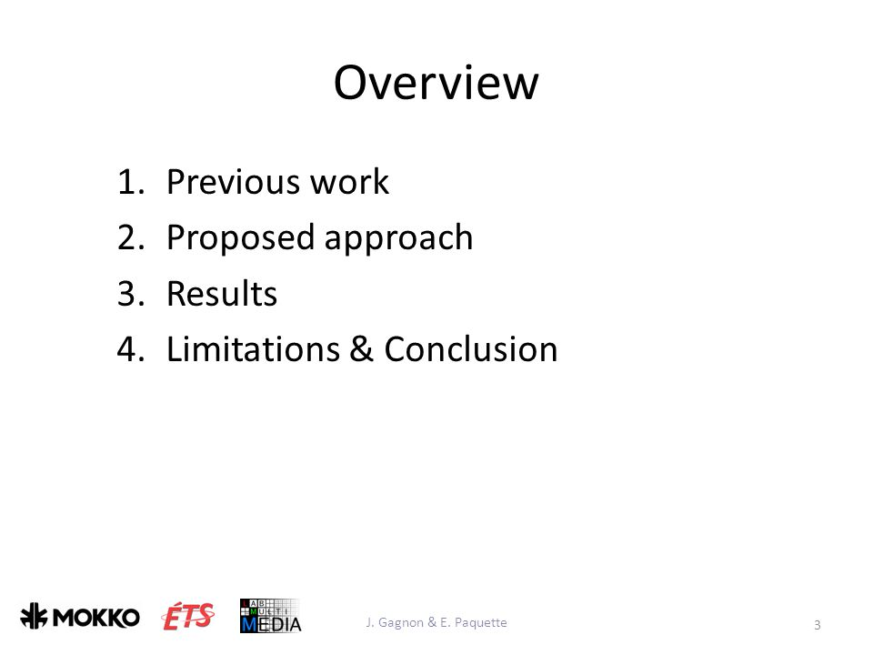 Overview 1.Previous work 2.Proposed approach 3.Results 4.Limitations & Conclusion 3 J.