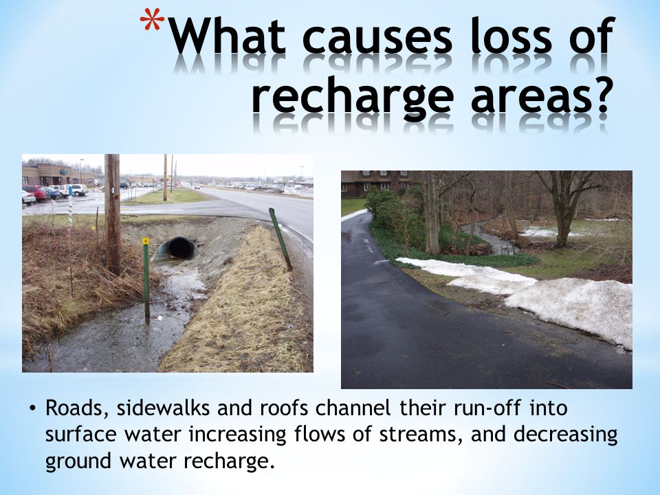 Roads, sidewalks and roofs channel their run-off into surface water increasing flows of streams, and decreasing ground water recharge.
