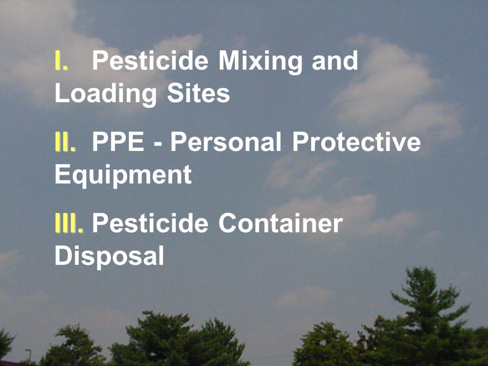I. I. Pesticide Mixing and Loading Sites II. II.