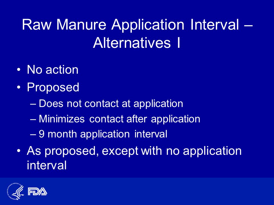 Raw Manure Application Interval – Alternatives I No action Proposed –Does not contact at application –Minimizes contact after application –9 month app