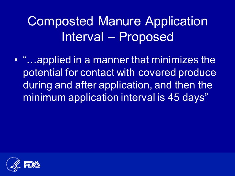 "Composted Manure Application Interval – Proposed ""…applied in a manner that minimizes the potential for contact with covered produce during and after"