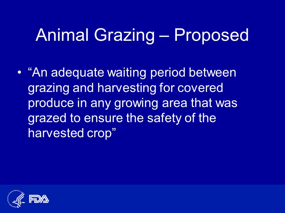 "Animal Grazing – Proposed ""An adequate waiting period between grazing and harvesting for covered produce in any growing area that was grazed to ensure"