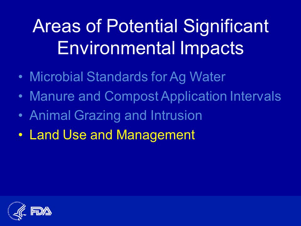Areas of Potential Significant Environmental Impacts Microbial Standards for Ag Water Manure and Compost Application Intervals Animal Grazing and Intrusion Land Use and Management