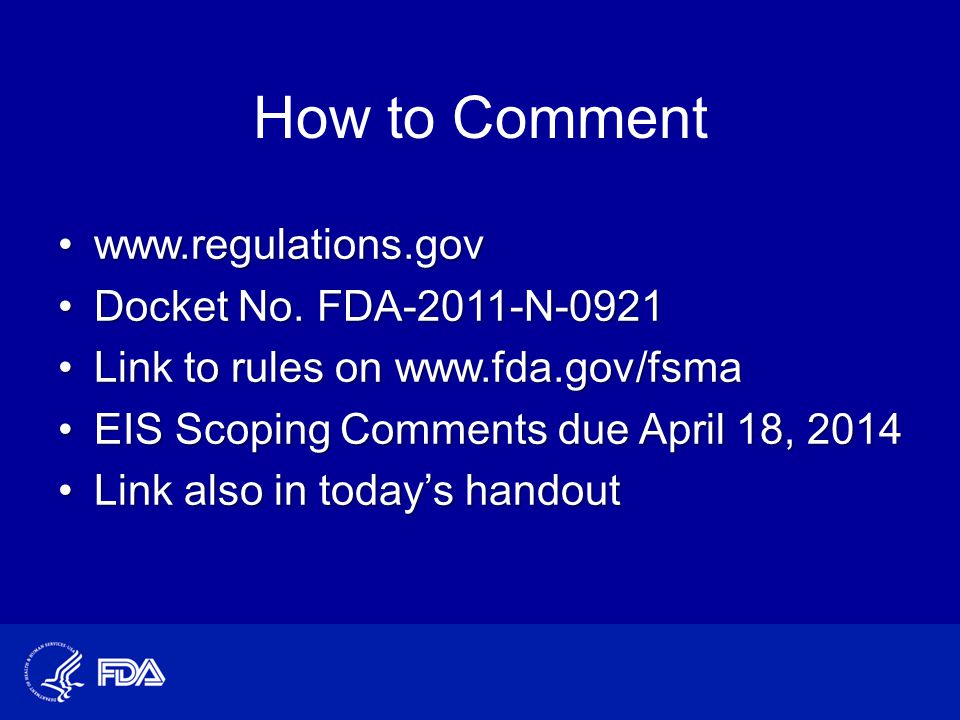 How to Comment www.regulations.govwww.regulations.gov Docket No. FDA-2011-N-0921Docket No. FDA-2011-N-0921 Link to rules on www.fda.gov/fsmaLink to ru