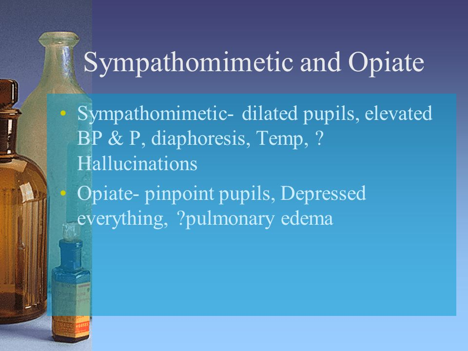 Sympathomimetic and Opiate Sympathomimetic- dilated pupils, elevated BP & P, diaphoresis, Temp, .