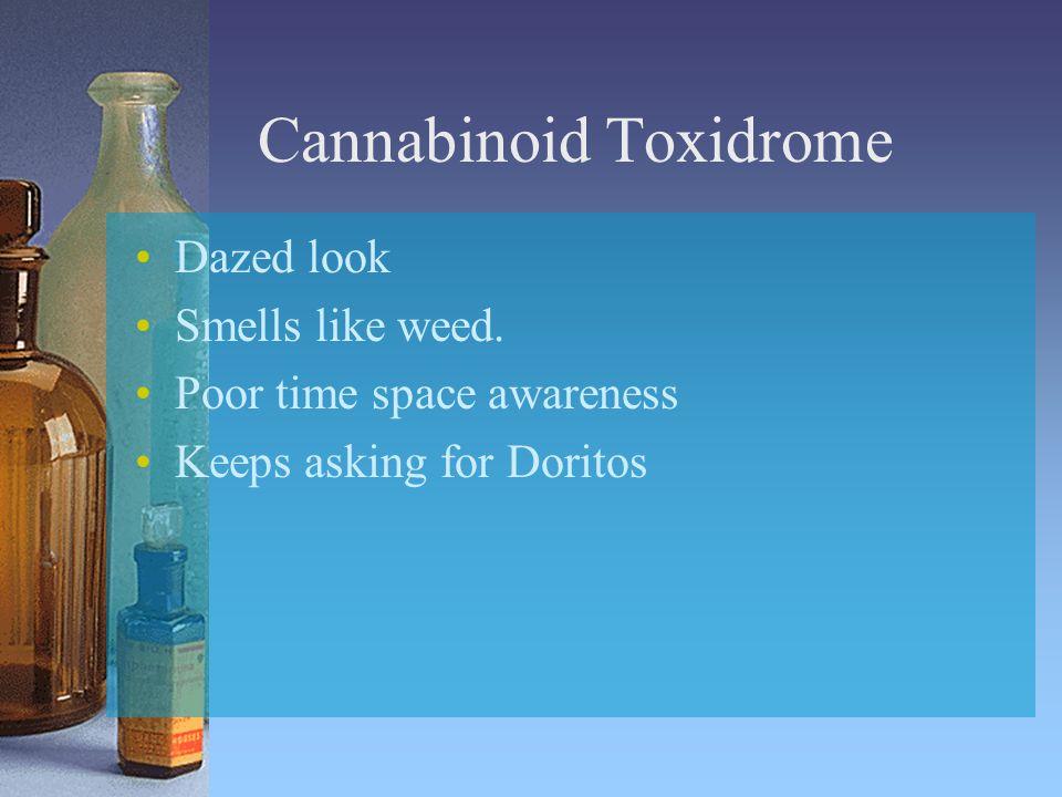 Dazed look Smells like weed. Poor time space awareness Keeps asking for Doritos