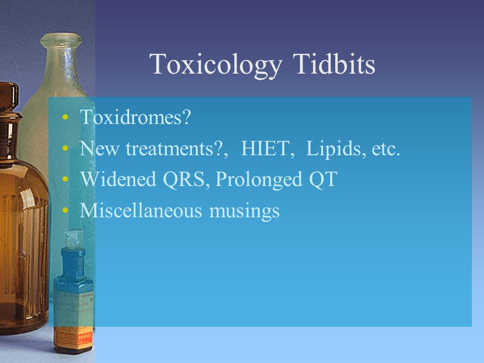 Toxicology Tidbits Toxidromes. New treatments?, HIET, Lipids, etc.