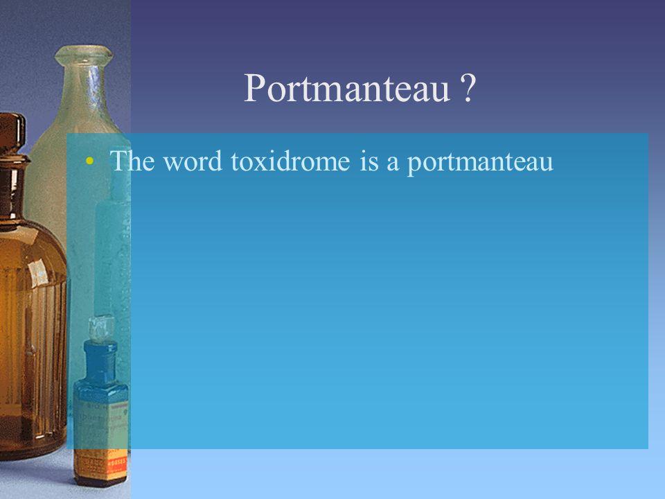 Portmanteau The word toxidrome is a portmanteau