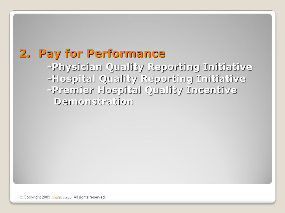 2. Pay for Performance -Physician Quality Reporting Initiative -Hospital Quality Reporting Initiative -Premier Hospital Quality Incentive Demonstratio